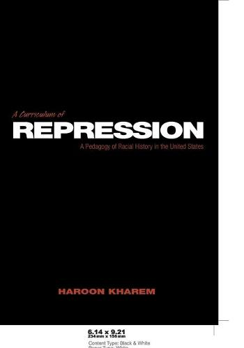 A Curriculum of Repression: A Pedagogy of Racial History in the United States - Counterpoints 208 (Paperback)
