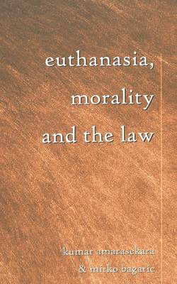Euthanasia, Morality and the Law - Teaching Texts in Law and Politics 19 (Paperback)