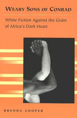 Weary Sons of Conrad: White Fiction Against the Grain of Africa's Dark Heart - Travel Writing Across the Disciplines: Theory and Pedagogy 3 (Paperback)
