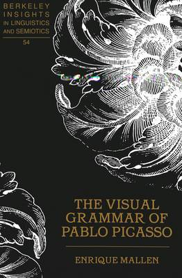 The Visual Grammar of Pablo Picasso - Berkeley Insights in Linguistics and Semiotics 54 (Hardback)