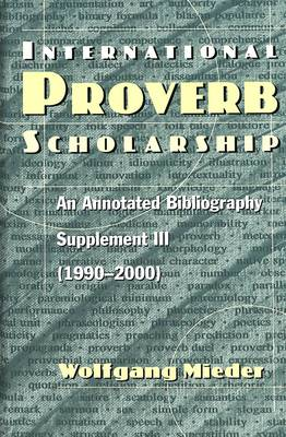 International Proverb Scholarship: An Annotated Bibliography Supplement III (1990-2000) (Hardback)