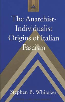 The Anarchist-individualist Origins of Italian Fascism - Studies in Modern European History 46 (Hardback)
