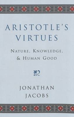 Aristotle's Virtues: Nature, Knowledge, and Human Good - Masterworks in the Western Tradition 10 (Paperback)