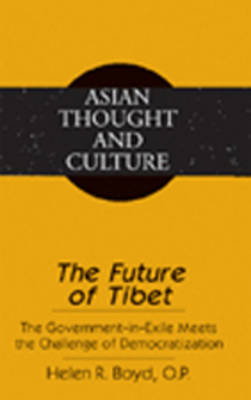 The Future of Tibet: The Government-in-Exile Meets the Challenge of Democratization - Asian Thought and Culture v. 55 (Hardback)