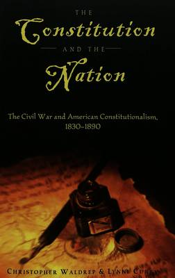 The Constitution and the Nation: The Civil War and American Constitutionalism, 1830-1890 - Teaching Texts in Law and Politics 23 (Paperback)