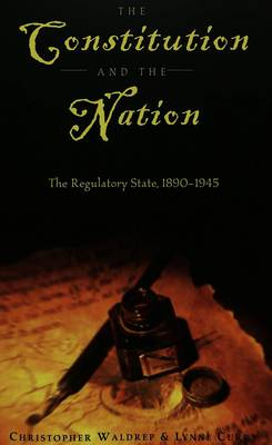 The Constitution and the Nation: The Regulatory State, 1890-1945 - Teaching Texts in Law and Politics 24 (Paperback)