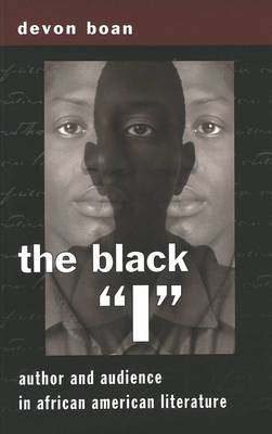 The Black I: Author and Audience in African American Literature - African-American Literature and Culture Expanding and Exploding the Boundaries 2 (Paperback)