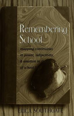 Remembering School: Mapping Continuities in Power, Subjectivity, and Emotion in Stories of School Life (Paperback)