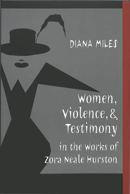 Women, Violence, and Testimony in the Works of Zora Neale Hurston - African-American Literature and Culture Expanding and Exploding the Boundaries 3 (Paperback)