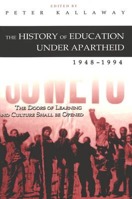 The History of Education Under Apartheid 1948-1994: The Doors of Learning and Culture Shall be Opened - History of Schools and Schooling 28 (Paperback)