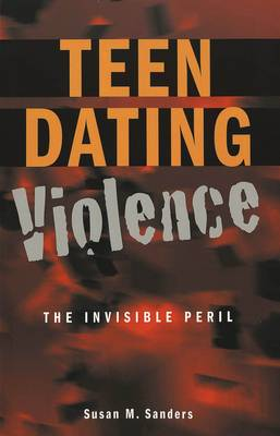 Teen Dating Violence: The Invisible Peril - Adolescent Cultures, School & Society 24 (Paperback)