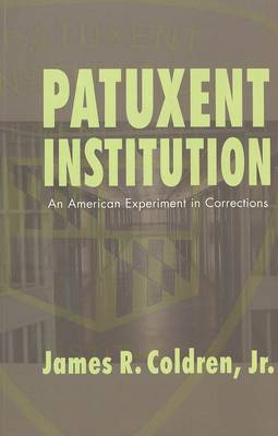 Patuxent Institution: v. 6: An American Experiment in Corrections - Studies in Crime and Punishment 6 (Paperback)
