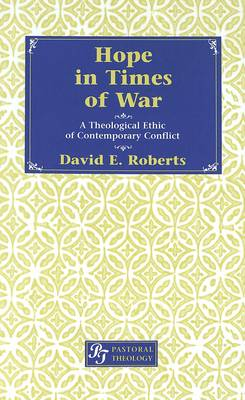 Hope in Times of War: A Theological Ethic of Contemporary Conflict - Pastoral Theology 4 (Hardback)