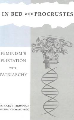 In Bed with Procrustes: Book 2: Feminism's Flirtation with Patriarchy (Hardback)