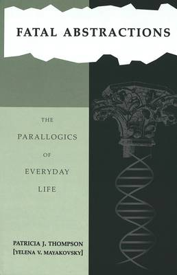 Fatal Abstractions: Book 3: The Parallogics of Everyday Life (Hardback)