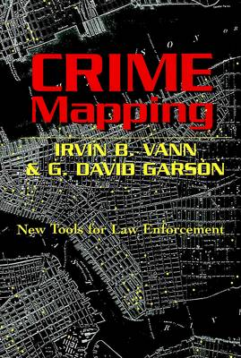 Crime Mapping: New Tools for Law Enforcement - Studies in Crime and Punishment 8 (Paperback)