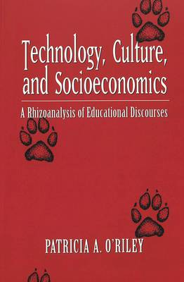 Technology, Culture and Socioeconomics: A Rhizoanalysis of Educational Discourses - Counterpoints 216 (Paperback)