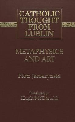 Metaphysics and Art - Catholic Thought from Lublin 11 (Hardback)