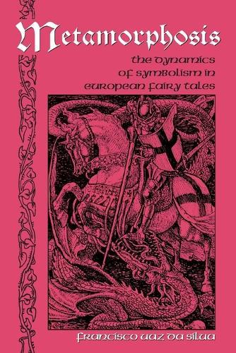 Metamorphosis: The Dynamics of Symbolism in European Fairy Tales - International Folkloristics 1 (Paperback)