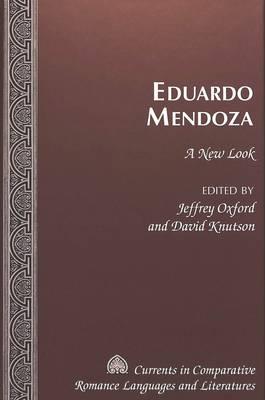 Eduardo Mendoza: A New Look - Currents in Comparative Romance Languages & Literatures 112 (Hardback)