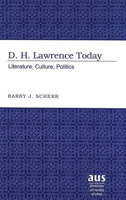 D.H. Lawrence Today: Literature, Culture, Politics - American University Studies Series 4: English Language and Literature 196 (Hardback)