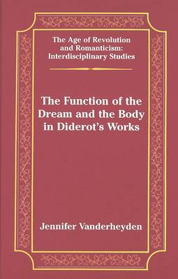 The Function of the Dream and the Body in Diderot's Works - The Age of Revolution and Romanticism Interdisciplinary Studies 31 (Hardback)