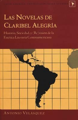 Las Novelas de Claribel Alegria: Historia, Sociedad, y Vision de la Estetica Literaria Centroamericana - Latin America Interdisciplinary Studies 4 (Hardback)