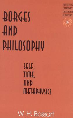 Borges and Philosophy: Self, Time, and Metaphysics (Hardback)