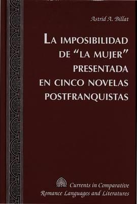 La Imposibilidad de la Mujer Presentada en Cinco Novelas Postfranquistas - Currents in Comparative Romance Languages & Literatures 117 (Hardback)