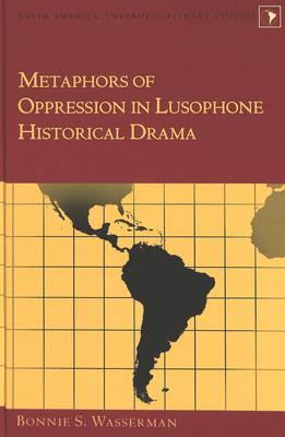 Metaphors of Oppression in Lusophone Historical Drama (Hardback)