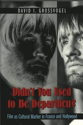 Didn't You Used to be Depardieu?: Film as Cultural Marker in France and Hollywood - Framing Film the History and Art of Cinema 5 (Paperback)