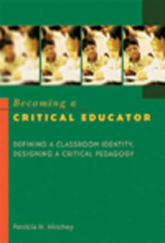Becoming a Critical Educator: Defining a Classroom Identity, Designing a Critical Pedagogy - Counterpoints 224 (Paperback)