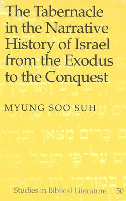 Tabernacle in the Narrative History of Israel from the Exodus to the Conquest - Studies in Biblical Literature 50 (Hardback)