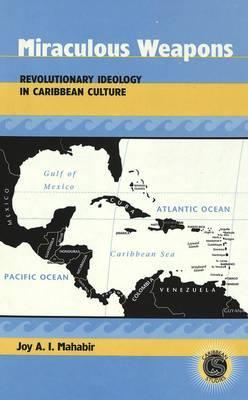 Miraculous Weapons: Revolutionary Ideology in Caribbean Culture - Caribbean Studies 9 (Hardback)