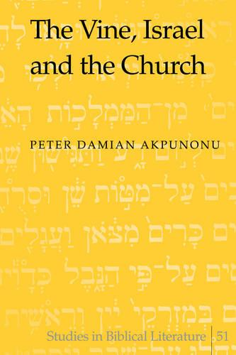 The Vine, Israel and the Church - Studies in Biblical Literature 51 (Hardback)