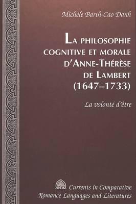 Philosophie Cognitive Et Morale D'anne-Therese De Lambert (1647-1733): La Volontae D'aetre - Currents in Comparative Romance Languages & Literatures 120 (Hardback)