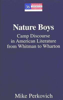 Nature Boys: Camp Discourse in American Literature from Whitman to Wharton - Modern American Literature 36 (Hardback)