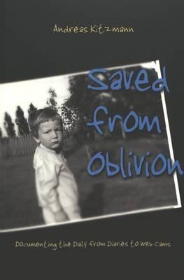 Saved from Oblivion: Documenting the Daily from Diaries to Web Cams - Digital Formations 11 (Paperback)