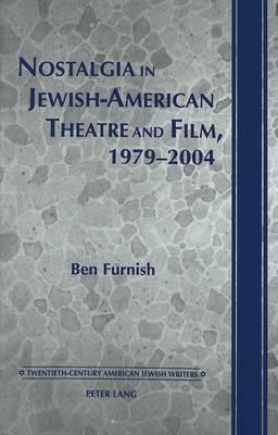 Nostalgia in Jewish-American Theatre and Film, 1979-2004 - Twentieth-century American Jewish Writers 11 (Hardback)