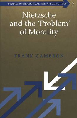 Nietzsche and the 'Problem' of Morality - Studies in Theoretical & Applied Ethics 9 (Hardback)