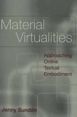 Material Virtualities: Approaching Online Textual Embodiment - Digital Formations 13 (Paperback)