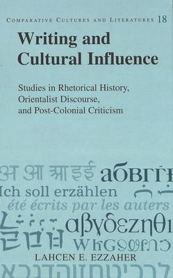 Writing and Cultural Influence: Studies in Rhetorical History, Orientalist Discourse, and Post-Colonial Criticism (Hardback)