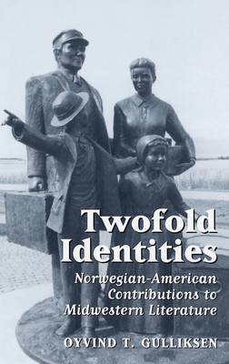 Twofold Identities: Norwegian-American Contributions to Midwestern Literature (Hardback)