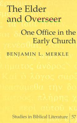 The Elder and Overseer: One Office in the Early Church - Studies in Biblical Literature 57 (Hardback)