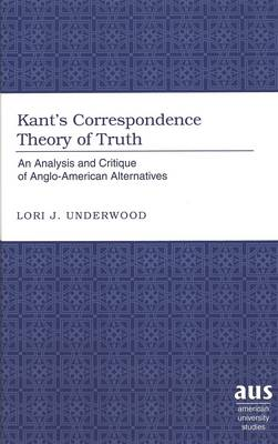Kant's Correspondence Theory of Truth: An Analysis and Critique of Anglo-American Alternatives - American University Studies, Series 5: Philosophy 195 (Hardback)