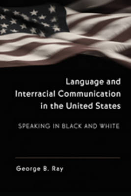 Language and Interracial Communication in the U.S.: Speaking in Black and White - Language as Social Action 1 (Paperback)
