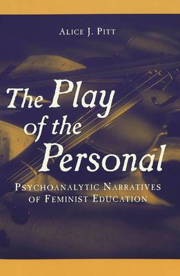 The Play of the Personal: Psychoanalytic Narratives of Feminist Education - Complicated Conversation: A Book Series of Curriculum Studies 3 (Paperback)