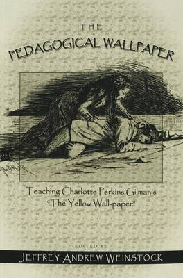 The Pedagogical Wallpaper: Teaching Charlotte Perkins Gilman's The Yellow Wall-Paper (Paperback)