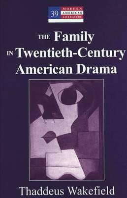 The Family in Twentieth-Century American Drama (Hardback)