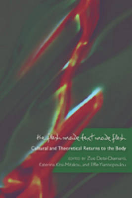 The Flesh Made Text Made Flesh: Cultural and Theoretical Returns to the Body (Paperback)
